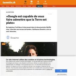 Algorithmes: «Google est capable de vous faire admettre que la Terre est plate» - Le Matin