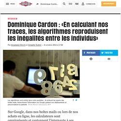 Dominique Cardon: «En calculant nos traces, les algorithmes reproduisent les inégalités entre les individus»
