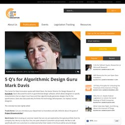 » 5 Q's for Algorithmic Design Guru Mark Davis