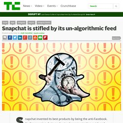 Snapchat is stifled by its un-algorithmic feed