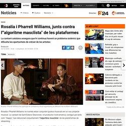 """Rosalía i Pharrell Williams, junts contra l'""""algoritme masclista"""" de les plataformes"""