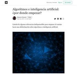 Algoritmos e inteligencia artificial: ¿por donde empezar?