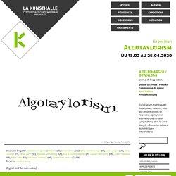 Algotaylorism - La Kunsthalle, centre d'art contemporain Mulhouse