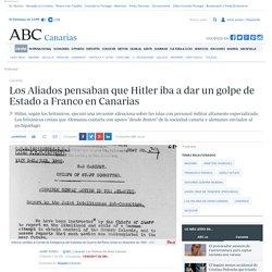 Los Aliados pensaban que Hitler iba a dar un golpe de Estado a Franco en Canarias