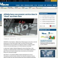 """Alibaba lance son premier service dans le """"cloud"""" aux Etats-Unis"""