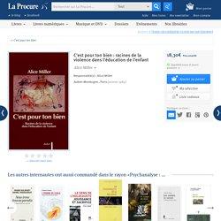 C'est pour ton bien, Alice Miller, Livres, LaProcure.com