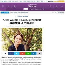 Alice Waters: «La cuisine peut changer le monde»