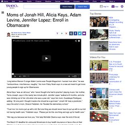 Moms of Jonah Hill, Alicia Keys, Adam Levine, Jennifer Lopez: Enroll in Obamacare