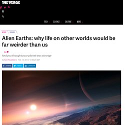 Alien Earths: why life on other worlds would be far weirder than us - The Verge