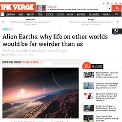 Alien earths: why life on other worlds would be far weirder than us
