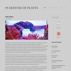 Alien Plants — In Defense of Plants