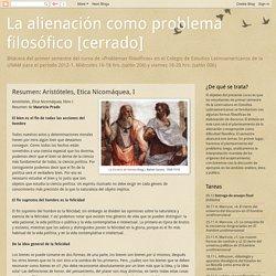 La alienación como problema filosófico [cerrado]: Resumen: Aristóteles, Etica Nicomáquea, I