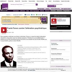 Frantz Fanon contre l'aliénation psychiatrique