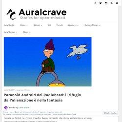 Paranoid Android dei Radiohead: il rifugio dall'alienazione è nella fantasia – Auralcrave