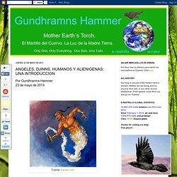 Gundhramns Hammer: ANGELES, DJINNS, HUMANOS Y ALIENIGENAS: UNA INTRODUCCION