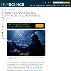 If Aliens Visit, Don't Expect a Hollywood Ending, Ridley Scott Warns