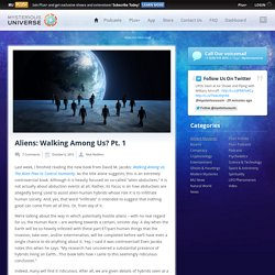 Aliens: Walking Among Us? Pt. 1