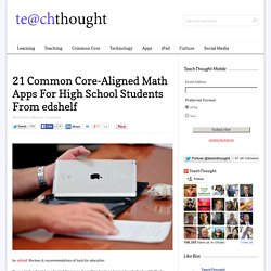 21 Common Core-Aligned Math Apps for High School Students From edshelf