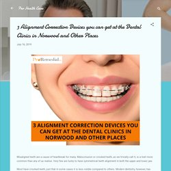 3 Alignment Correction Devices you can get at the Dental Clinics in Norwood and Other Places