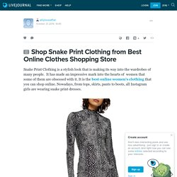 Shop Snake Print Clothing from Best Online Clothes Shopping Store: alilyloveaffair — LiveJournal