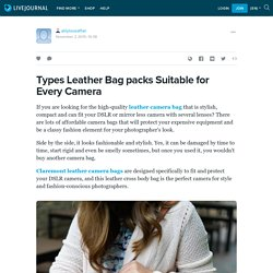 Types Leather Bag packs Suitable for Every Camera: alilyloveaffair — LiveJournal