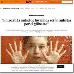 Alimentación: En 2025, la mitad de los niños serán autistas por el glifosato. Noticias de Alma, Corazón, Vida