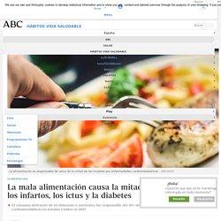 La mala alimentación causa la mitad de las muertes por los infartos, los ictus y la diabetes