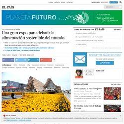 EXPO UNIVERSAL DE MILÁN: Una gran expo para debatir la alimentación sostenible del mundo