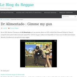 Dr Alimentado : Gimme my gun - Le Blog du Reggae