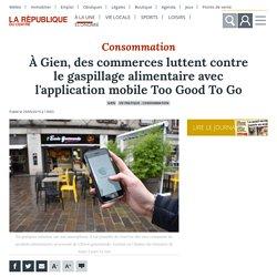 LA REPUBLIQUE DU CENTRE 29/09/19 À Gien, des commerces luttent contre le gaspillage alimentaire avec l'application mobile Too Good To Go