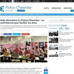 FRANCE 3 POITOU CHARENTES 18/02/15 Aide alimentaire en Poitou-Charentes : un outil Internet pour faciliter les dons