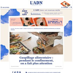 ladn_eu 28/05/20 Gaspillage alimentaire : pendant le confinement, on a fait plus attention