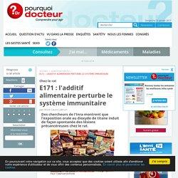 E171 : l'additif alimentaire perturbe le système immunitaire