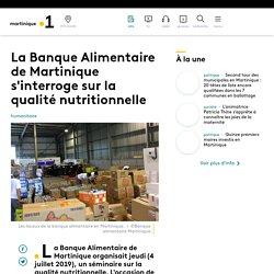 LA 1ERE 05/07/19 La Banque Alimentaire de Martinique s'interroge sur la qualité nutritionnelle