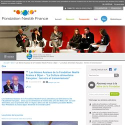 """Les 6èmes Assises de la Fondation Nestlé France à Dijon – """"La Culture alimentaire française : terroirs et transmissions"""""""