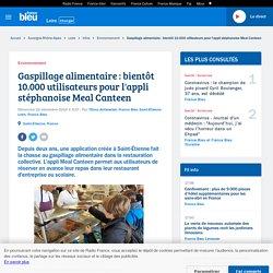 FRANCE BLEU 22/12/19 Gaspillage alimentaire : bientôt 10.000 utilisateurs pour l'appli stéphanoise Meal Canteen