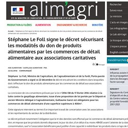Stéphane Le Foll signe le décret sécurisant les modalités du don de produits alimentaires par les commerces de détail alimentaire aux associations caritatives