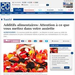 Additifs alimentaires: Attention à ce que vous mettez dans votre assiette