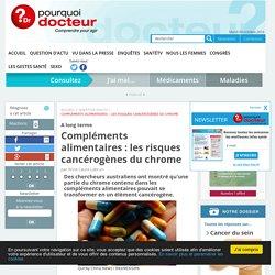 POURQUOI DOCTEUR 13/01/16 A long terme - Compléments alimentaires : les risques cancérogènes du chrome
