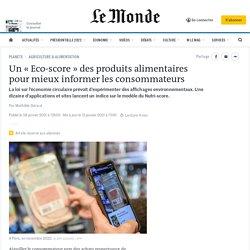 LE MONDE 08/01/21 Un « Eco-score » des produits alimentaires pour mieux informer les consommateurs