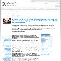 OMC 27/03/15 MESURES SANITAIRES ET PHYTOSANITAIRES: RÉUNION FORMELLE L'organe chargé de l'innocuité des produits alimentaires convient d'une pause pour le groupe de travail électronique sur la définition des normes privées