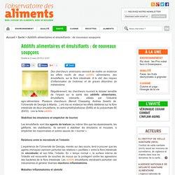 OBSERVATOIRE DES ALIMENTS 02/03/15 Additifs alimentaires et émulsifiants : de nouveaux soupçons