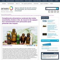 ANSES 16/12/20 Compléments alimentaires contenant des huiles essentielles d'arbre à thé, de niaouli et de cajeput : leur consommation sans précaution peut présenter des risques