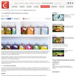 10 additifs alimentaires à éviter - Infos et conseils nutrition