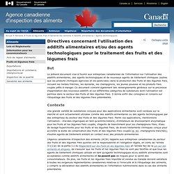 ACIA - Directives concernant l'utilisation des additifs alimentaires et/ou des agents technologiques pour le traitement des frui