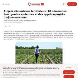 Projets alimentaires territoriaux: 65 démarches émergentes soutenues et des appels à projets toujours en cours
