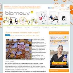 Les produits alimentaires transformés : progrès ou danger ? - Biomouv.com