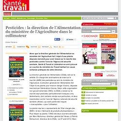 SANTE ET TRAVAIL 25/04/13 Pesticides : la direction de l'Alimentation du ministère de l'Agriculture dans le collimateur