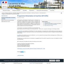 PREFECTURE DU LOIR ET CHER 21/07/16 Programme Alimentation et Insertion 2015 (PAI)