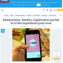Alimentation : kwalito, l'application qui fait le tri des ingrédients pour vous